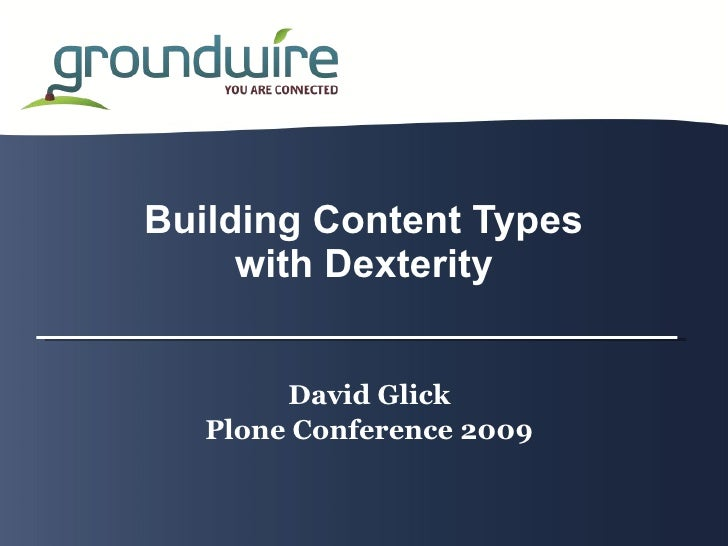 Building Content Types      with Dexterity           David Glick    Plone Conference 2009