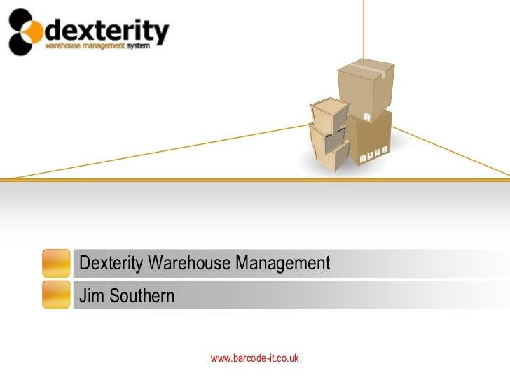 Dexterity Warehouse ManagementJim Southern               www.barcode-it.co.uk