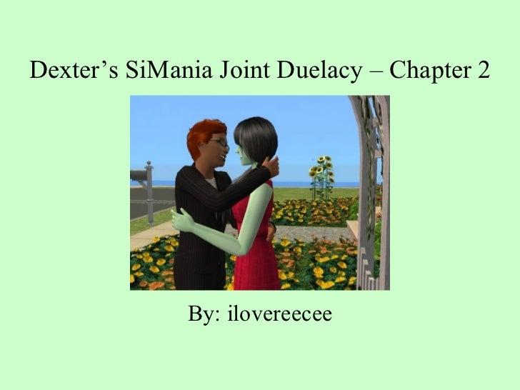 Dexter's SiMania Joint Duelacy – Chapter 2 <ul><li>By: ilovereecee </li></ul>