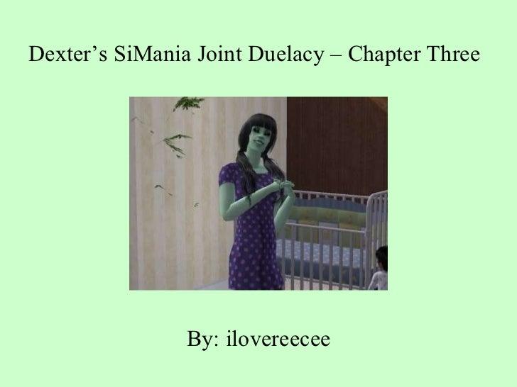 Dexter's SiMania Joint Duelacy – Chapter Three   <ul><li>By: ilovereecee </li></ul>