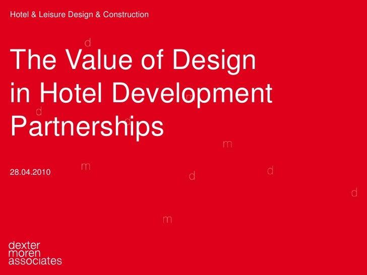 Hotel & Leisure Design & Construction<br />The Value of Design <br />in Hotel Development <br />Partnerships<br />28.04.20...