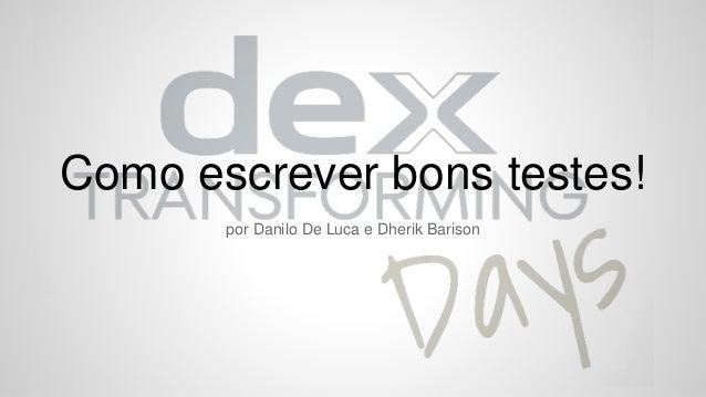 Como escrever bons testes!  por Danilo De Luca e Dherik Barison