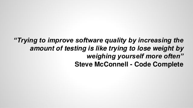 """""""Trying to improve software quality by increasing the  amount of testing is like trying to lose weight by  weighing yourse..."""
