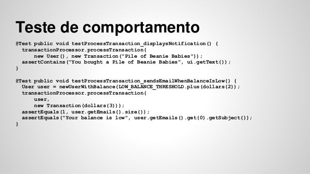 Teste de comportamento  @Test public void testProcessTransaction_displaysNotification() {  transactionProcessor.processTra...