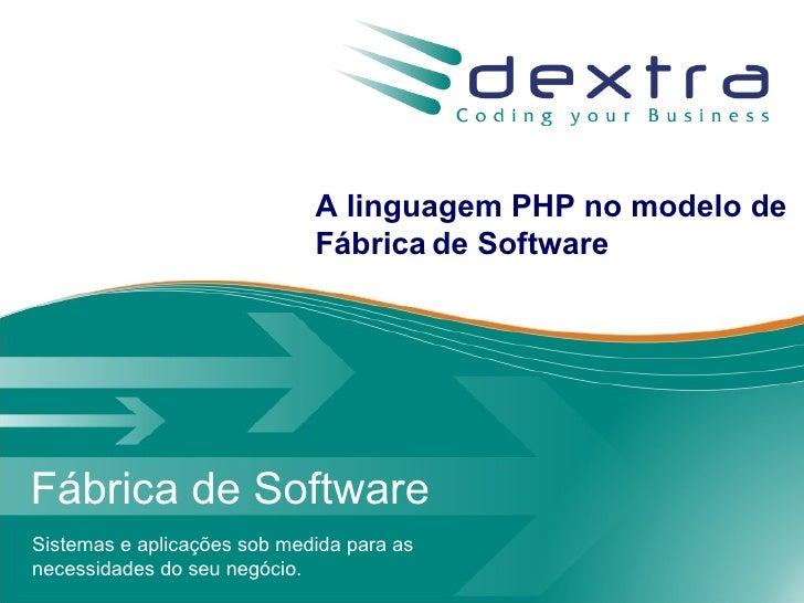 Dextra Sistemas: A linguagem PHP no modelo de Fábrica de Software