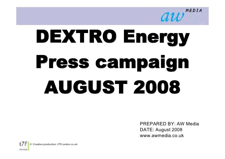 DEXTRO Energy         Press campaign          AUGUST 2008                                              PREPARED BY: AW Med...