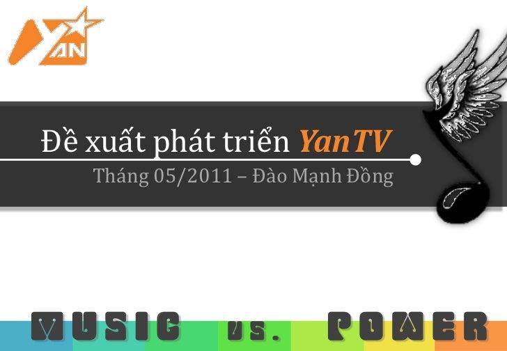 Đề xuất phát triển YanTV   Tháng 05/2011 – Đào Mạnh ĐồngMUSIC          VS.       POWER