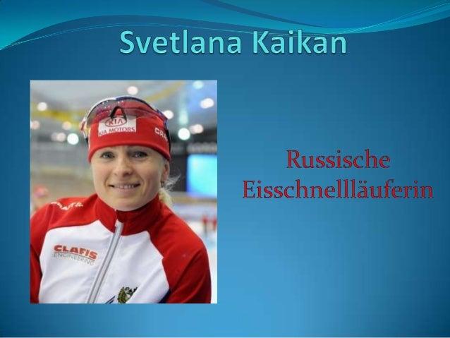 Svetlana Kaikan ist am 6. August 1978 in Tscheljabinsk geboren. Sie ist Teilnehmerin zwei Olympischen Spielen, Siegerin de...