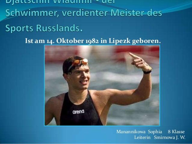 Ist am 14. Oktober 1982 in Lipezk geboren.  Manannikowa Sophia 8 Klasse Leiterin Smirnowa J. W.