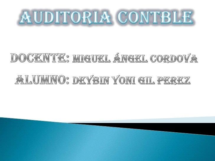 AUDITORIACONTBLE<br />docente: miguel Ángel cordova<br />Alumno: deybinyoni gil perez<br />