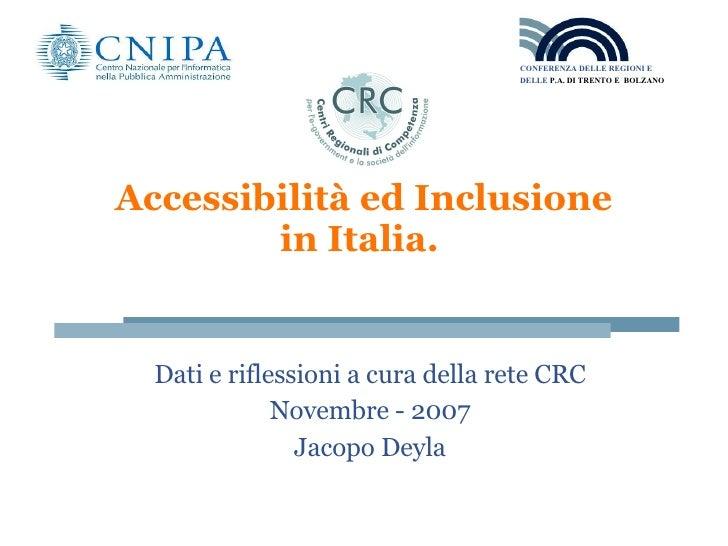 Accessibilità ed Inclusione in Italia.  Dati e riflessioni a cura della rete CRC Novembre - 2007 Jacopo Deyla