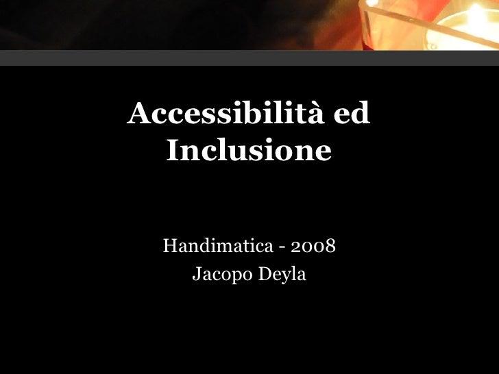 Accessibilità ed Inclusione Handimatica - 2008 Jacopo Deyla