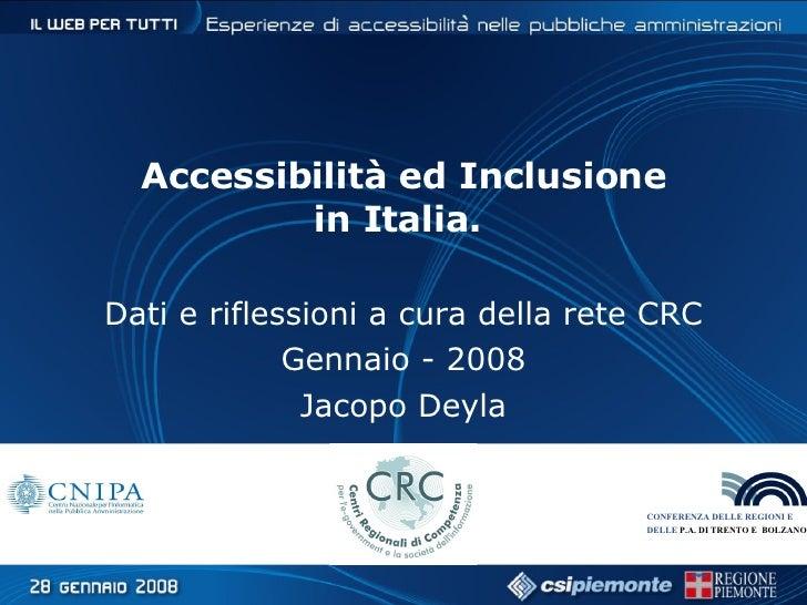 Accessibilità ed Inclusione in Italia.  Dati e riflessioni a cura della rete CRC Gennaio - 2008 Jacopo Deyla CONFERENZA DE...