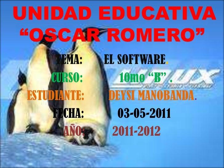 """UNIDAD EDUCATIVA""""OSCAR ROMERO"""" <br />TEMA:       EL SOFTWARE.<br />CURSO:            10mo """"B"""" . <br />ESTUDIANTE:        D..."""