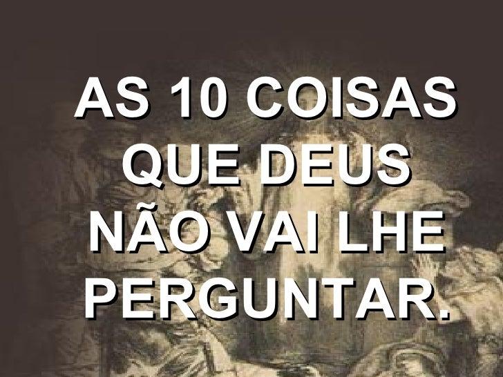 AS 10 COISAS QUE DEUS NÃO VAI LHE PERGUNTAR.