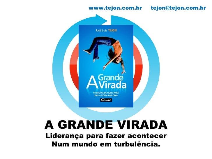 A GRANDE VIRADA Liderança para fazer acontecer Num mundo em turbulência. www.tejon.com.br  [email_address]