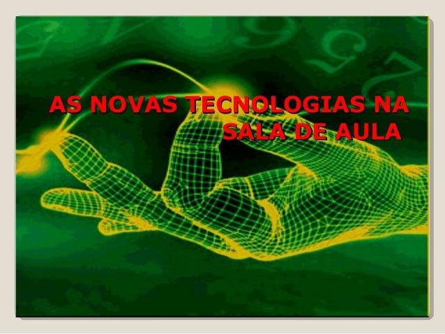 AS NOVAS TECNOLOGIAS NAAS NOVAS TECNOLOGIAS NA SALA DE AULASALA DE AULA