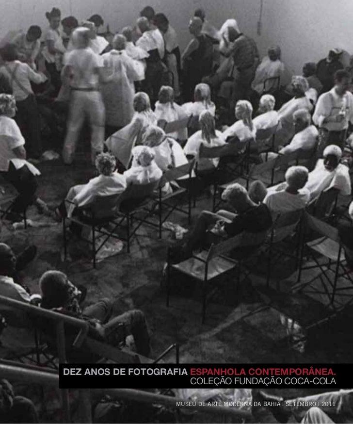 DEZ ANOS DE FOTOGRAFIA ESPANHOLA CONTEMPORâNEA.                       COLEÇÃO FUNDAÇÃO COCA-COLA                    MUSEU ...