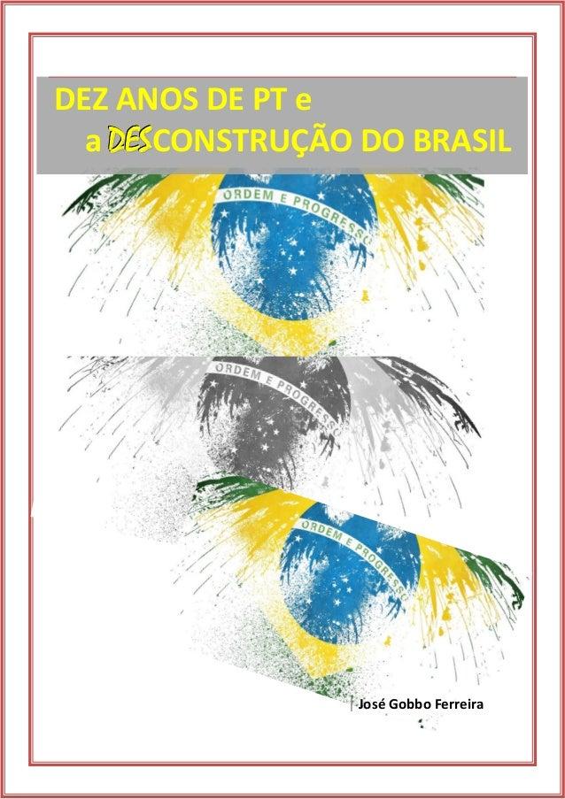 | José Gobbo Ferreira DEZ ANOS DE PT e a DDDEEESSSCONSTRUÇÃO DO BRASIL