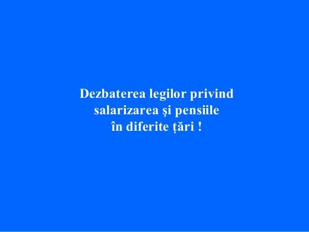 Dezbaterea legilor privind salarizarea şi pensiile în diferite ţări !