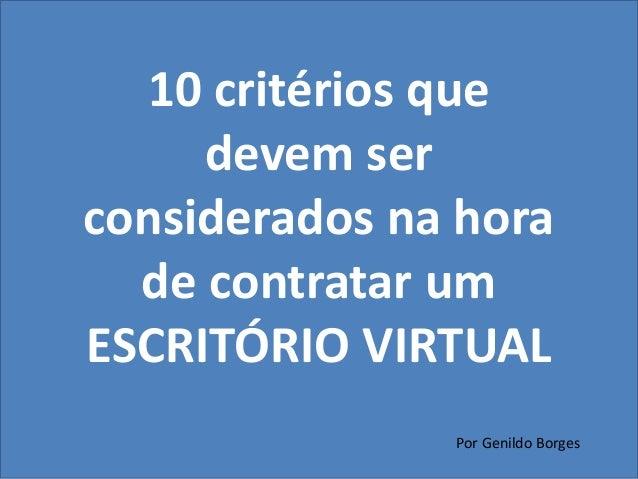 10 critérios que  devem ser  considerados na hora  de contratar um  ESCRITÓRIO VIRTUAL  Por Genildo Borges