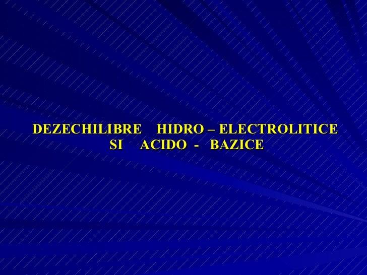 DEZECHILIBRE  HIDRO – ELECTROLITICE  SI  ACIDO  -  BAZICE
