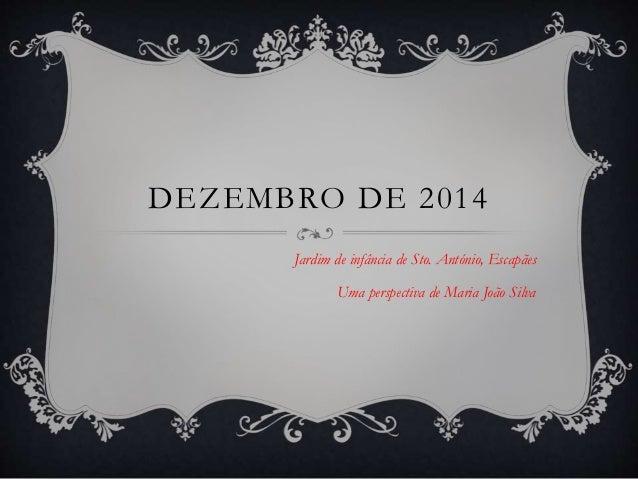 DEZEMBRO DE 2014 Jardim de infância de Sto. António, Escapães Uma perspectiva de Maria João Silva