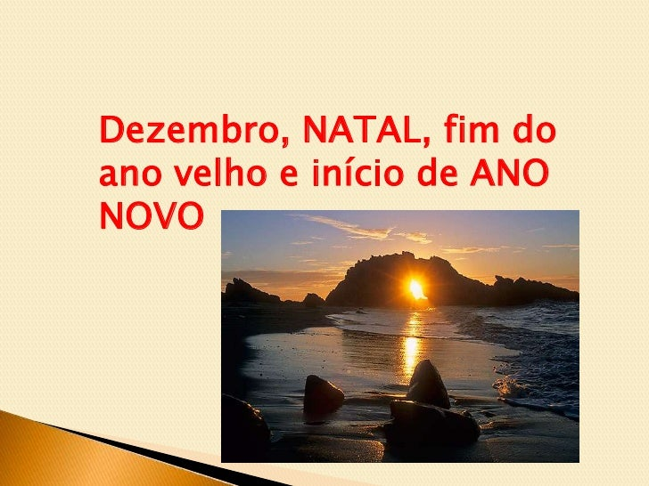 Dezembro, NATAL, fim do ano velho e início de ANO NOVO<br />