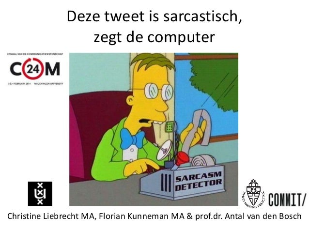 Deze tweet is sarcastisch, zegt de computer  Christine Liebrecht MA, Florian Kunneman MA & prof.dr. Antal van den Bosch