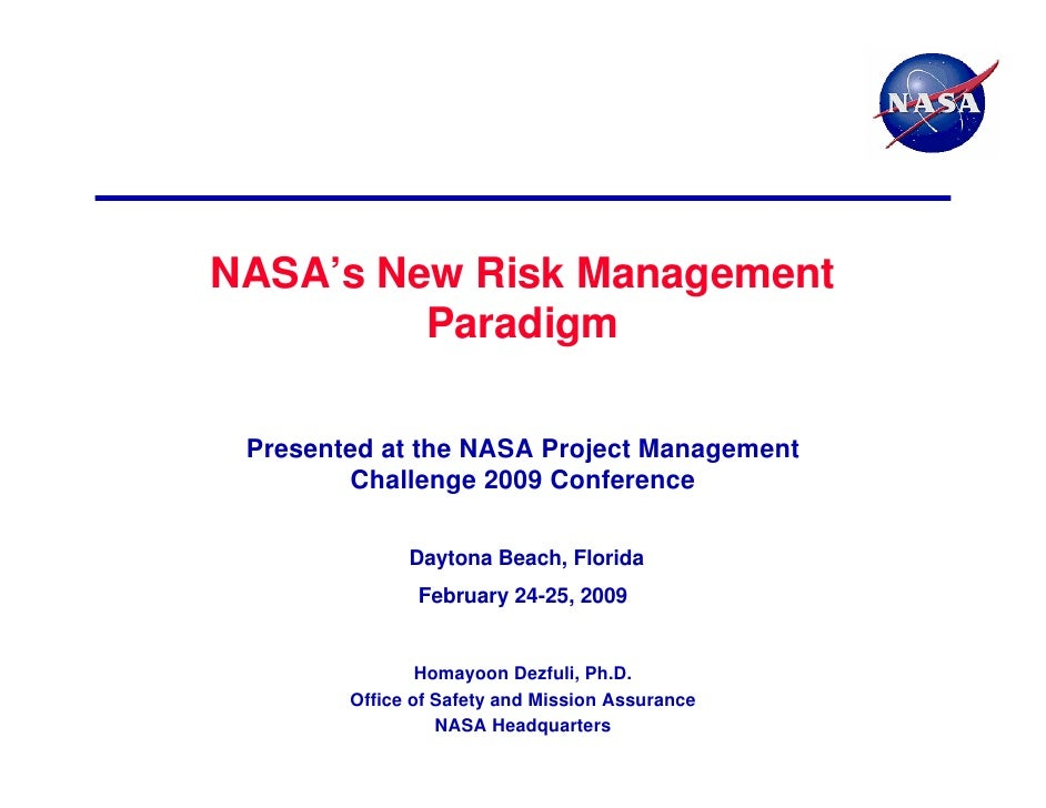 NASA's New Risk Management         Paradigm Presented at the NASA Project Management        Challenge 2009 Conference     ...