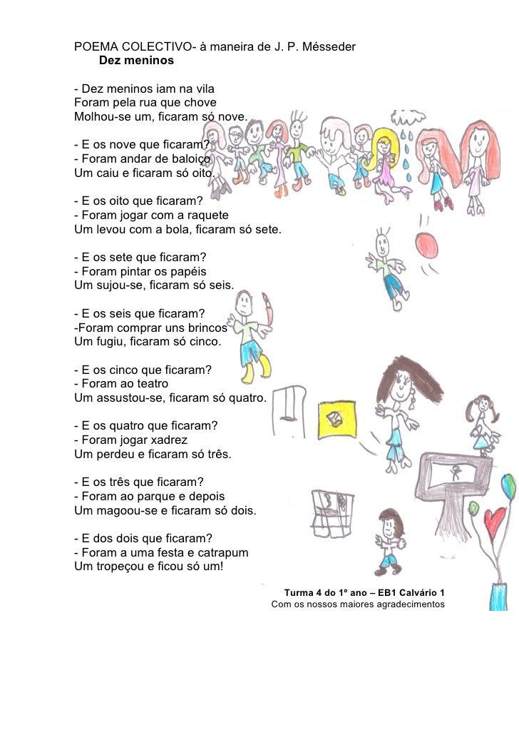 POEMA COLECTIVO- à maneira de J. P. Mésseder   Dez meninos- Dez meninos iam na vilaForam pela rua que choveMolhou-se um, f...