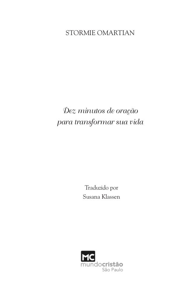 Dez minutos de oração para transformar sua vida STORMIE OMARTIAN Traduzido por Susana Klassen