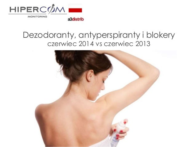 Dezodoranty, antyperspiranty i blokery czerwiec 2014 vs czerwiec 2013