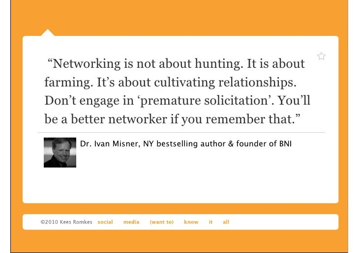 """""""Networking is not about hunting. It is aboutfarming. It's about cultivating relationships.Don't engage in 'premature soli..."""