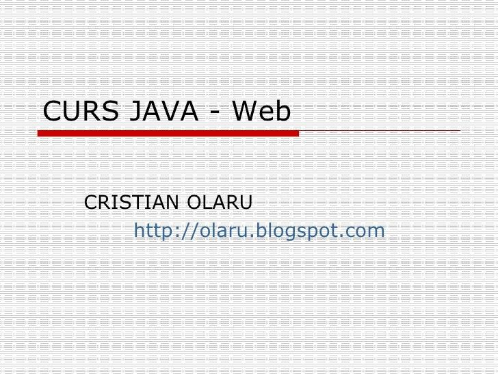 CURS JAVA - Web CRISTIAN OLARU http:// olaru.blogspot.com
