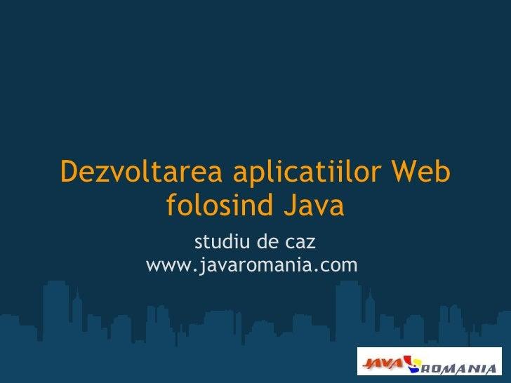 Dezvoltarea aplicatiilor Web folosind Java studiu de caz www.javaromania.com