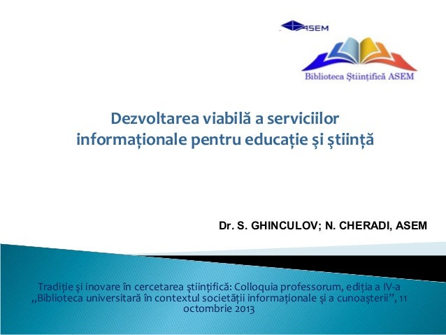 Dezvoltarea viabilă a serviciilor informaţionale pentru educaţie şi ştiinţă  Dr. S. GHINCULOV; N. CHERADI, ASEM  Tradiţie ...