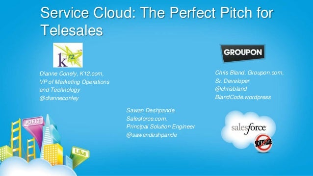 Service Cloud: The Perfect Pitch for Telesales Chris Bland, Groupon.com, Sr. Developer @chrisbland BlandCode.wordpress  Di...