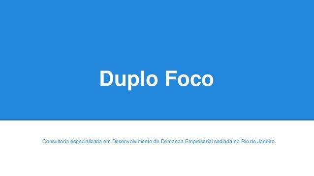 Duplo Foco Consultoria especializada em Desenvolvimento de Demanda Empresarial sediada no Rio de Janeiro.