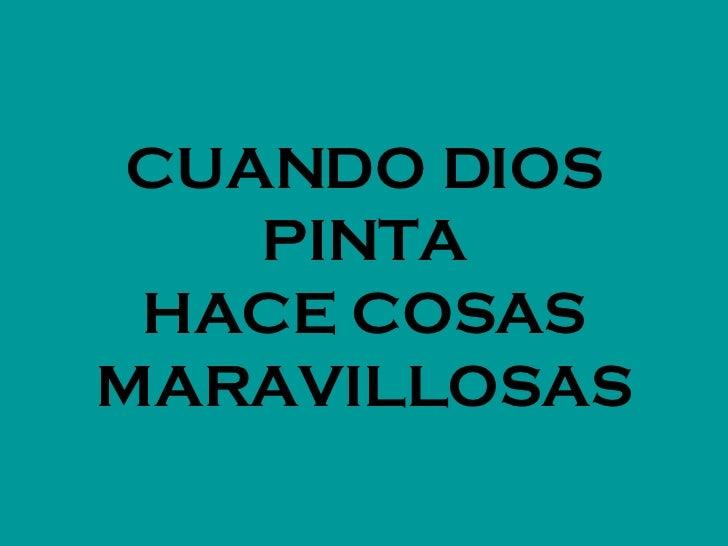 CUANDO DIOS PINTA HACE COSAS MARAVILLOSAS