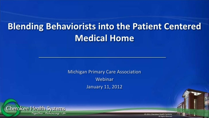 Blending Behaviorists into the Patient Centered               Medical Home              Michigan Primary Care Association ...