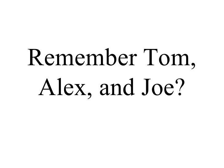 Remember Tom, Alex, and Joe?