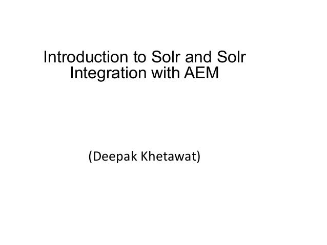 Introduction to Solr and Solr Integration with AEM (Deepak Khetawat)