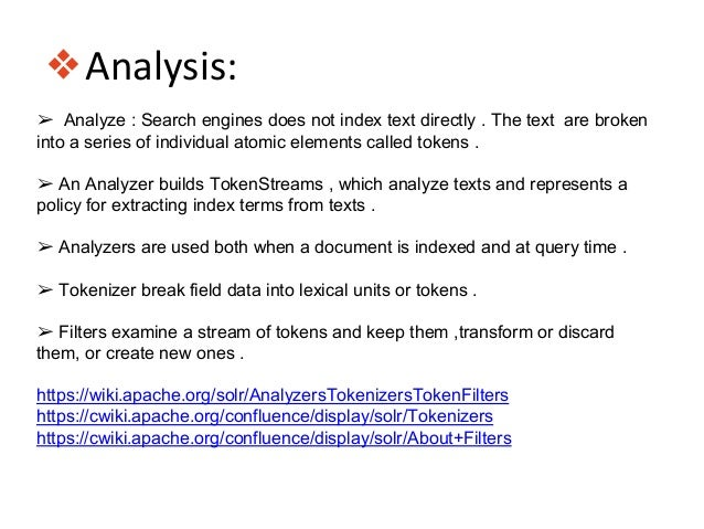 ❖Analysis: ➢ Analyze : Search engines does not index text directly . The text are broken into a series of individual atomi...