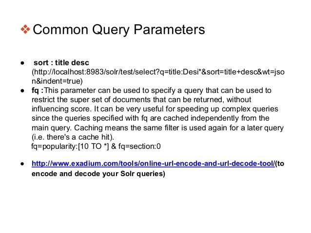 ❖Common Query Parameters ● sort : title desc (http://localhost:8983/solr/test/select?q=title:Desi*&sort=title+desc&wt=jso ...