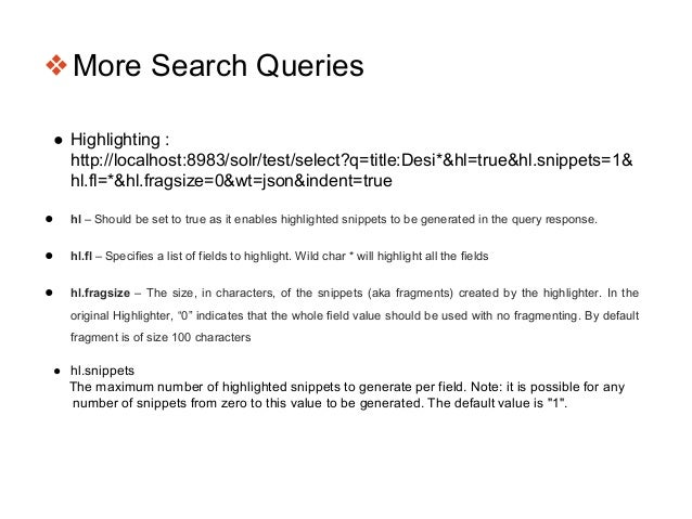❖More Search Queries ● Highlighting : http://localhost:8983/solr/test/select?q=title:Desi*&hl=true&hl.snippets=1& hl.fl=*&...