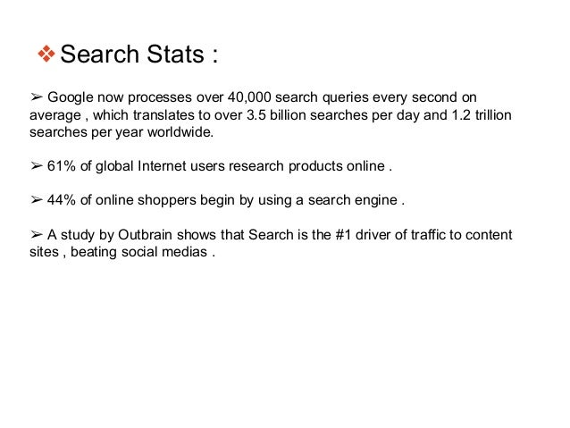 ❖Search Stats : ➢ Google now processes over 40,000 search queries every second on average , which translates to over 3.5 b...
