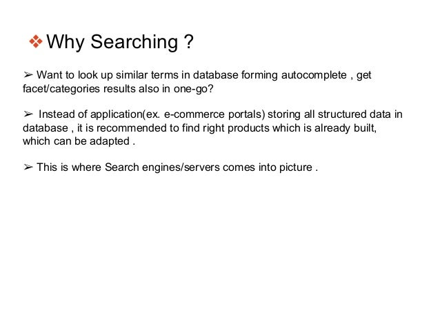❖Why Searching ? ➢ Want to look up similar terms in database forming autocomplete , get facet/categories results also in o...