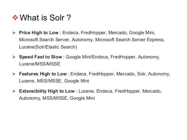 ❖What is Solr ?  Price High to Low : Endeca, FredHopper, Mercado, Google Mini, Microsoft Search Server, Autonomy, Microso...
