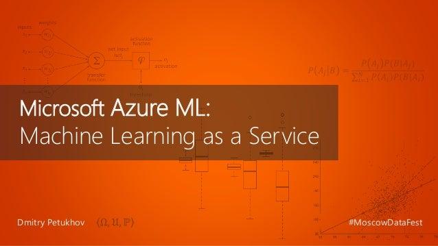 Microsoft Azure ML: Machine Learning as a Service Dmitry Petukhov #MoscowDataFest